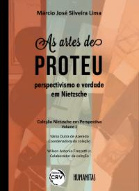 AS ARTES DE PROTEU:<br>perspectivismo e verdade em Nietzsche<br>COLEÇÃO NIETZSCHE EM PERSPECTIVA<br>VOLUME I