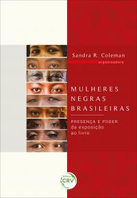 MULHERES NEGRAS BRASILEIRAS:<br> Presença e Poder – da exposição ao livro