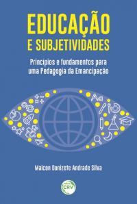 EDUCAÇÃO E SUBJETIVIDADES: <br>princípios e fundamentos para uma Pedagogia da Emancipação