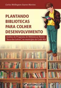 """PLANTANDO BIBLIOTECAS PARA COLHER DESENVOLVIMENTO:<br>análise do Programa de de Bibliotecas Rurais """"Arca das Letras"""" no município de Codó – MA"""