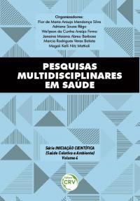PESQUISAS MULTIDISCIPLINARES EM SAÚDE <br><br>Série Iniciação Científica (Saúde Coletiva e Ambiente) <br>Volume 4
