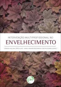 INTERVENÇÃO MULTIPROFISSIONAL NO ENVELHECIMENTO