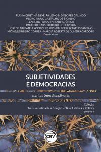 SUBJETIVIDADES E DEMOCRACIAS: <br> Escritas transdisciplinares <br> Coleção Transversalidade e Criação <br> Ética, Estética e Política - Volume 9