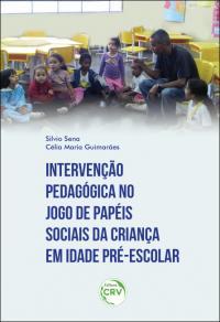 INTERVENÇÃO PEDAGÓGICA NO JOGO DE PAPÉIS SOCIAIS DA CRIANÇA EM IDADE PRÉ-ESCOLAR