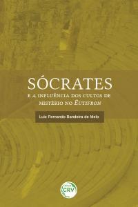 SÓCRATES E A INFLUÊNCIA DOS CULTOS DE MISTÉRIO NO ÊUTIFRON