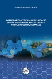 AVALIAÇÃO ESTRATÉGICA PARA IMPLANTAÇÃO DE UMA EMPRESA DE MOLDES DE CELULAR NO POLO INDUSTRIAL DE MANAUS