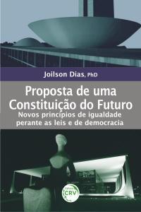 PROPOSTA DE UMA CONSTITUIÇÃO DO FUTURO:<br>novos princípios de igualdade perante as leis e de democracia