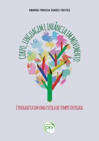 CORPO, LINGUAGEM E INFÂNCIA EM MOVIMENTO:<br>etnografia em uma escola de tempo integral