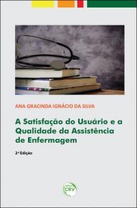 A SATISFAÇÃO DO USUÁRIO E A QUALIDADE DA ASSISTÊNCIA DE ENFERMAGEM <br>2ª Edição