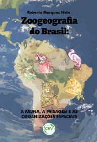 ZOOGEOGRAFIA DO BRASIL: <br>a fauna, a paisagem e as organizações espaciais
