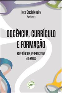 DOCÊNCIA, CURRÍCULO E FORMAÇÃO:<br> experiências, perspectivas e desafios