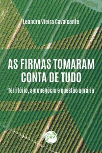 AS FIRMAS TOMARAM CONTA DE TUDO: <br>território, agronegócio e questão agrária