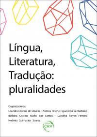 LÍNGUA, LITERATURA, TRADUÇÃO: <br> pluralidades