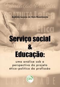 SERVIÇO SOCIAL E EDUCAÇÃO:<br> uma análise sob a perspectiva do projeto ético-político da profissão