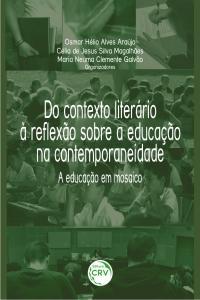 DO CONTEXTO LITERÁRIO À REFLEXÃO SOBRE A EDUCAÇÃO NA CONTEMPORANEIDADE:<br> a educação em mosaico