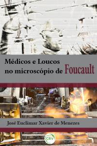 MÉDICOS E LOUCOS NO MICROSCÓPIO DE FOUCAULT