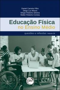 EDUCAÇÃO FÍSICA NO ENSINO MÉDIO: <br>questões e reflexões <br> Volume 39