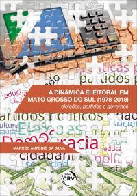 A DINÂMICA ELEITORAL EM MATO GROSSO DO SUL (1978-2018):<br> eleições, partidos e governos