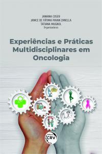 EXPERIÊNCIAS E PRÁTICAS MULTIDISCIPLINARES EM ONCOLOGIA