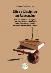 ÉTICA E DISCIPLINA NA ADVOCACIA: <br>Tribunal de Ética e Disciplina OAB/RJ (TED-RJ) – 1998/2006 (com atualização e quadro comparativo CED/2015) – Votos