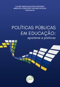 POLÍTICAS PÚBLICAS EM EDUCAÇÃO:<br> episteme e praticas
