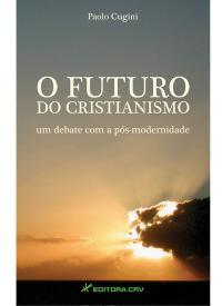O FUTURO DO CRISTIANISMO UM DEBATE COM A PÓS-MODERNIDADE