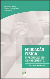EDUCAÇÃO FÍSICA E PRODUÇÃO DO CONHECIMENTO:<br> debates e perspectivas