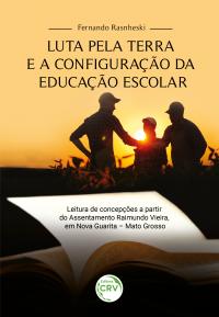 LUTA PELA TERRA E A CONFIGURAÇÃO DA EDUCAÇÃO ESCOLAR: <br> Leitura de concepções a partir do Assentamento Raimundo Vieira, em Nova Guarita <br> Mato Grosso
