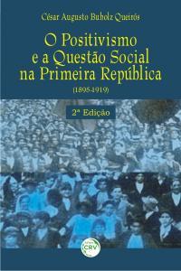 O POSITIVISMO E A QUESTÃO SOCIAL NA PRIMEIRA REPÚBLICA – 1895/1919