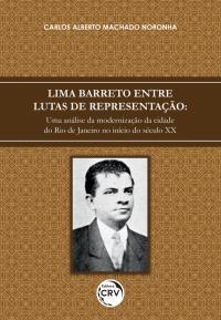 LIMA BARRETO ENTRE LUTAS DE REPRESENTAÇÃO: <br> Uma análise da modernização da cidade do Rio de Janeiro no início do século XX