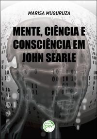 MENTE, CIÊNCIA E CONSCIÊNCIA EM JOHN SEARLE