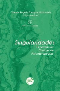 SINGULARIDADES:<br> experiências clínicas de psicoterapeutas