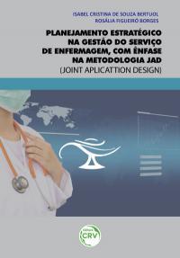 PLANEJAMENTO ESTRATÉGICO NA GESTÃO DO SERVIÇO DE ENFERMAGEM, COM ÊNFASE NA METODOLOGIA JAD<br> (Joint Aplicattion Design)