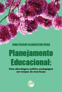 PLANEJAMENTO EDUCACIONAL:  <br>uma abordagem político-pedagógica em tempos de incertezas