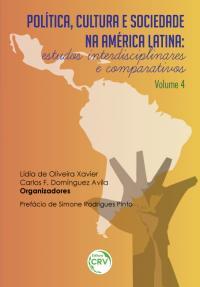 POLÍTICA, CULTURA E SOCIEDADE NA AMÉRICA LATINA: <br>estudos interdisciplinares e comparativos<br>Volume 4