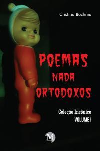 POEMAS NADA ORTODOXOS <br> Coleção Insônica - Volume 1