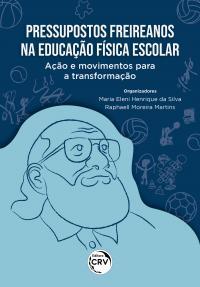 PRESSUPOSTOS FREIREANOS NA EDUCAÇÃO FÍSICA ESCOLAR:<br> ação e movimentos para a transformação