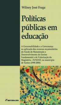 POLÍTICAS PÚBLICAS EM EDUCAÇÃO:<br>a Governabilidade e a Governança na aplicação dos recursos orçamentários do Fundo de Manutenção e Desenvolvimento do Ensino Fundamental e de Valorização do Magistério - FUNDEF, no município de Santos (1998-2006)