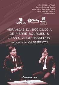 HERANÇAS DA SOCIOLOGIA DE PIERRE BOURDIEU E JEAN-CLAUDE PASSERON: 50 Anos de os herdeiros