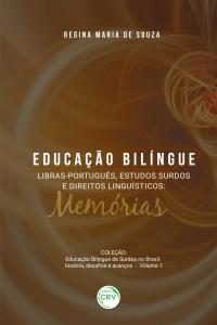 EDUCAÇÃO BILÍNGUE LIBRAS-PORTUGUÊS, ESTUDOS SURDOS E DIREITOS LINGUÍSTICOS:  <br>memórias  <br>Coleção Educação bilíngue de surdos no Brasil: história, desafios e avanços Volume 1