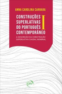CONSTRUÇÕES SUPERLATIVAS DO PORTUGUÊS CONTEMPORÂNEO I:<br> a descrição da Construção Superlativa Causal Nominal