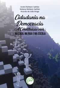 CIDADANIA NA DEMOCRACIA – A CONSTITUIÇÃO VIVA:<br> na casa, na rua e na escola