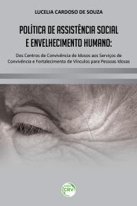 POLÍTICA DE ASSISTÊNCIA SOCIAL E ENVELHECIMENTO HUMANO:<br>dos centros de convivência de idosos aos serviços de convivência e fortalecimento de vínculos para pessoas idosas