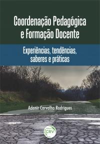 COORDENAÇÃO PEDAGÓGICA E FORMAÇÃO DOCENTE: <br>experiências, tendências, saberes e práticas