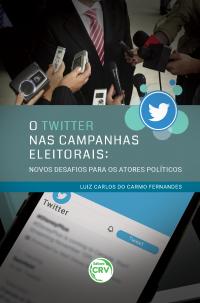 O TWITTER NAS CAMPANHAS ELEITORAIS: <br>novos desafios para os atores políticos