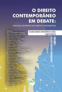 O DIREITO CONTEMPORÂNEO EM DEBATE:<br>análises com ênfase nos direitos fundamentais <br>Coleção Direitos fundamentais <br>Volume I