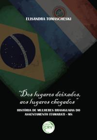 """""""DOS LUGARES DEIXADOS, AOS LUGARES CHEGADOS""""<br> Histórias de mulheres brasiguaias do assentamento Itamarati – MS"""