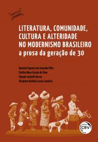 LITERATURA, COMUNIDADE, CULTURA E ALTERIDADE NO MODERNISMO BRASILEIRO:<br> a prosa da geração de 30