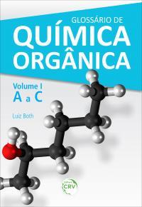 GLOSSÁRIO DE QUÍMICA ORGÂNICA <br> Volume I (A a C)