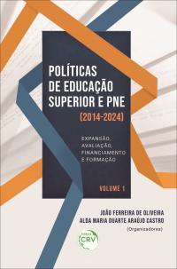 POLÍTICAS DE EDUCAÇÃO SUPERIOR E PNE (2014-2024):<br> Expansão, avaliação, financiamento e formação <br>VOLUME 1